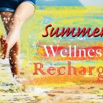5 Reasons You Don't Want to Miss the Upcoming Summer Wellness Recharge Event!
