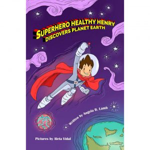 Superhero Healthy Henry Discovers Planet Earth healthy living children's book.